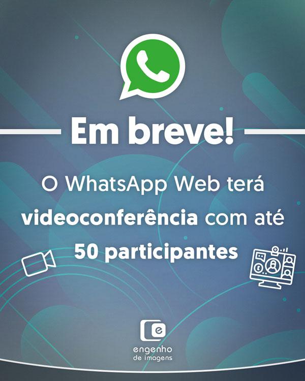 Em breve! O WhatsApp web terá videoconferência com até 50 participantes