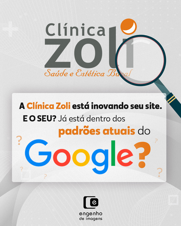A Clínica Zoli está inovando seu site. E o seu? Já está dentro dos padrões atuais do Google?