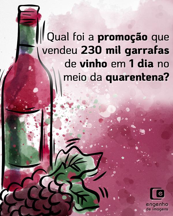 Qual foi a promoção que vendeu 230 mil garrafas de vinho em 1 dia no meio da quarentena?